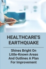 Healthcare's Earthquake: Shines Bright On Little-Known Areas And Outlines A Plan For Improvement: Health System Works Principles Cover Image