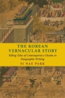 The Korean Vernacular Story: Telling Tales of Contemporary Chosŏn in Sinographic Writing Cover Image