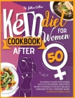 Keto Diet Cookbook for Women After 50: The Complete Guide To Ketogenic Lifestyle for Seniors. Simple Keto Recipes for Fast Weight Loss. Balance Hormon Cover Image