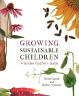 Growing Sustainable Children: A Garden Teacher's Guide Cover Image