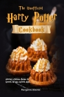 The Unofficial Harry Potter Cookbook: Amazing & Delicious Recipes for Wizards and Non-Wizards Alike Cover Image