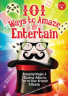 101 Ways to Amaze & Entertain: Amazing Magic & Hilarious Jokes to Try on Your Friends & Family (101 Things) Cover Image