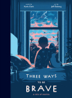 Three Ways to Be Brave: A Trio of Stories Cover Image