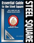 Essential Guide to the Steel Square: Facts, Short-Cuts, and Problem-Solving Secrets for Carpenters, Woodworkers & Builders Cover Image