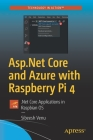 ASP.NET Core and Azure with Raspberry Pi 4: .Net Core Applications in Raspbian OS Cover Image