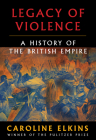 Legacy of Violence: A History of the British Empire Cover Image