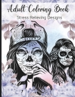 Adult Coloring Book: Stress Relieving Designs A Coloring Book For Adult Relaxation With Beautiful Modern Tattoo Designs Such As Sugar Skull Cover Image