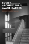 Soviet Architectural Avant-Gardes: Architecture and Stalin's Revolution from Above, 1928-1938 Cover Image