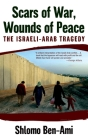 Scars of War, Wounds of Peace: The Israeli-Arab Tragedy Cover Image