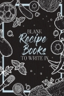 Blank Recipe Books To Write In: Make Your Own Family Cookbook - My Best Recipes And Blank Recipe Book Journal Cover Image
