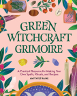 Green Witchcraft Grimoire: A Practical Resource for Making Your Own Spells, Rituals, and Recipes Cover Image