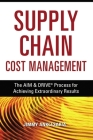 Supply Chain Cost Management: The Aim & Drive Process for Achieving Extraordinary Results Cover Image