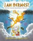 I Am Hermes!: Mischief-Making Messenger of the Gods Cover Image