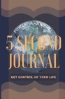 5 Second Journal Get Control of your life Powerful Journal: Daily diary with prompts Mindfulness And Feelings Daily Log Book Optimal Format 6 x 9 Cover Image