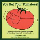 You Bet Your Tomatoes: Fun Facts, Tall Tales, and a Handful of Useful Gardening Tips Cover Image
