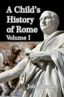 A Child's History of Rome Volume I Cover Image
