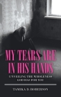 My Tears Are in His Hands: Unveiling the Wholeness God Has for You Cover Image