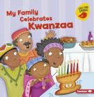 My Family Celebrates Kwanzaa (Holiday Time (Early Bird Stories (TM))) Cover Image