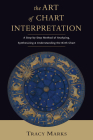 The Art of Chart Interpretation: A Step-by-Step Method for Analyzing, Synthesizing, and Understanding the Birth Chart Cover Image