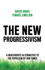 The New Progressivism: A Grassroots Alternative to the Populism of Our Times Cover Image