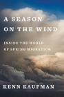 A Season on the Wind: Inside the World of Spring Migration Cover Image