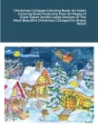 Christmas Cottages Coloring Book: An Adult Coloring Book Featuring Over 30 Pages of Giant Super Jumbo Large Designs of The Most Beautiful Christmas Co Cover Image
