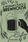 A Woman's Place Is in the Brewhouse: A Forgotten History of Alewives, Brewsters, Witches, and CEOs Cover Image