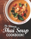The Ultimate Thai Soup Cookbook!: 80 Amazing Thai Soup Recipes Just for You Cover Image