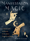 Manifestation Magic: 21 Rituals, Spells, and Amulets for Abundance, Prosperity, and Wealth Cover Image