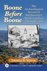 Boone Before Boone: The Archaeological Record of Northwestern North Carolina Through 1769 (Contributions to Southern Appalachian Studies #49) Cover Image