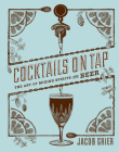 Cocktails on Tap: The Art of Mixing Spirits and Beer Cover Image