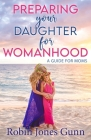 Preparing Your Daughter for Womanhood: A Guide for Moms Cover Image
