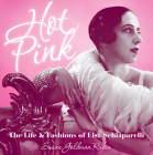 Hot Pink: The Life and Fashions of Elsa Schiaparelli Cover Image