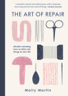 The Art of Repair: Mindful mending: how to stitch old things to new life Cover Image