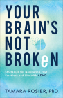Your Brain's Not Broken: Strategies for Navigating Your Emotions and Life with ADHD Cover Image