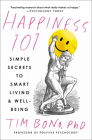 Happiness 101 (previously published as When Likes Aren't Enough): Simple Secrets to Smart Living & Well-Being Cover Image