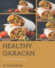 Bravo! 365 Healthy Oaxacan Recipes: Save Your Cooking Moments with Healthy Oaxacan Cookbook! Cover Image