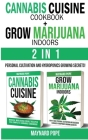 CANNABIS CUISINE COOKBOOK + GROW MARIJUANA INDOORS (HYDROPONICS SECRETS) - 2 in 1: Personal Cultivation and Hydroponics Growing Secrets - A Complete B Cover Image