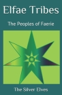 Elfae Tribes: The Peoples of Faerie Cover Image