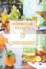 Kombucha Rezepte: Das Kombucha Rezeptbuch mit den leckersten Kombucha Drinks Cover Image