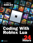 Coding with Roblox Lua in 24 Hours: The Official Roblox Guide (Sams Teach Yourself) Cover Image