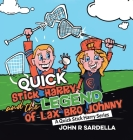 Quick Stick Harry and the Legend of Lax Bro Johnny: A Quick Stick Harry Series Cover Image