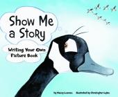 Show Me a Story: Writing Your Own Picture Book (Writer's Toolbox) Cover Image