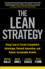 The Lean Strategy: Using Lean to Create Competitive Advantage, Unleash Innovation, and Deliver Sustainable Growth Cover Image