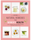 Natural Remedies for Women's Health: Heal Yourself with 100 Recipes for Every Phase of Your Life Cover Image