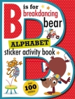 B Is for Breakdancing Bear Alphabet Sticker Activity Book Cover Image
