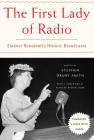 The First Lady of Radio: Eleanor Roosevelt's Historic Broadcasts Cover Image