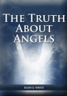 The Truth About Angels: (A View of Supernatural Beings Involved in Human Life, The Great Controversy with the angels, The Angels in The Advent Cover Image