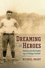 Dreaming of Heroes: America and the Golden Age of College Football Cover Image