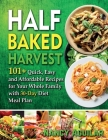 Half Baked Harvest Cookbook: 101+ Quick, Easy and Affordable Recipes for Your Whole Family with 30-Day Diet Meal Plan Cover Image